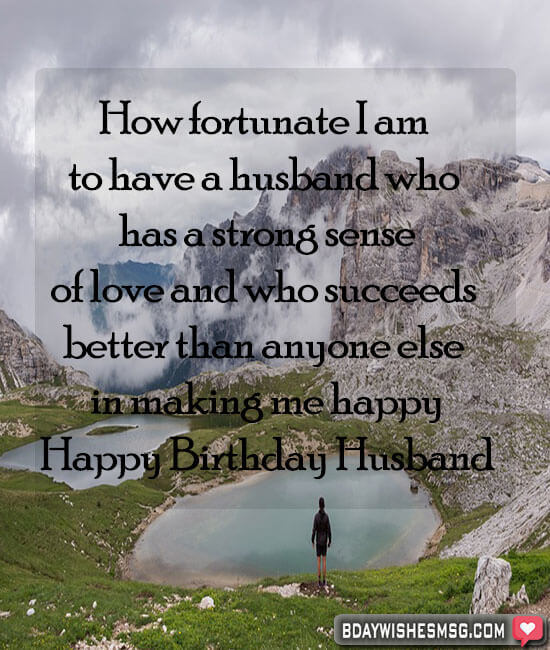 How fortunate I am to have a husband who has a strong sense of love and who succeeds better than anyone else in making me happy, as in the first day! Happy birthday