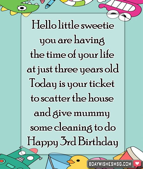 Hello little sweetie, you are having the time of your life at just three years old. Today is your ticket to scatter the house and give mummy some cleaning to do.