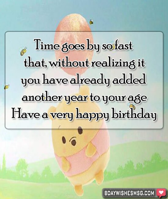Time goes by so fast that, without realizing it, you have already added another year to your age. Have a great day