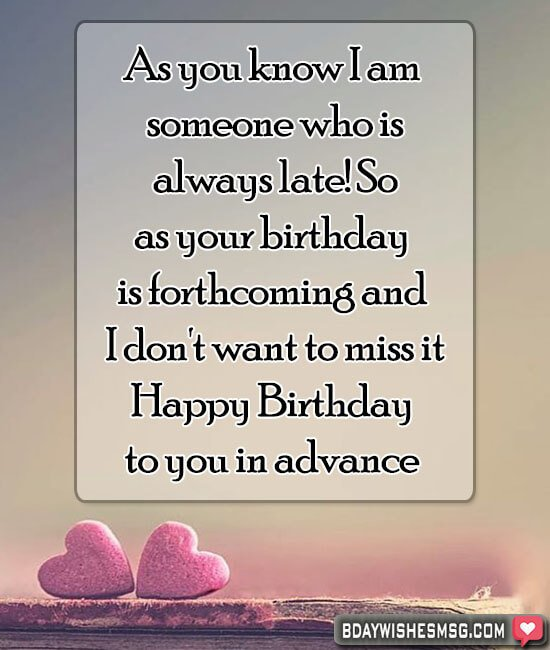 As you know I am someone who is always late! So as your birthday is forthcoming and I don't want to miss it.