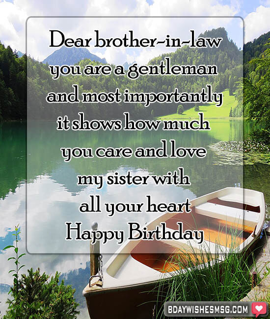 Dear brother-in-law, you are a gentleman and most importantly, it shows how much you care and love my sister with all your heart. Happy Birthday.