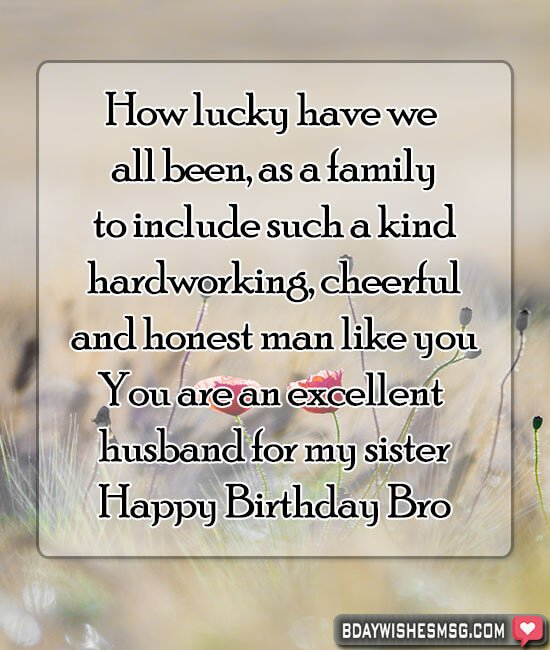 How lucky have we all been, as a family to include such a kind hardworking, cheerful and honest man like you. you are an excellent husband for my sister.