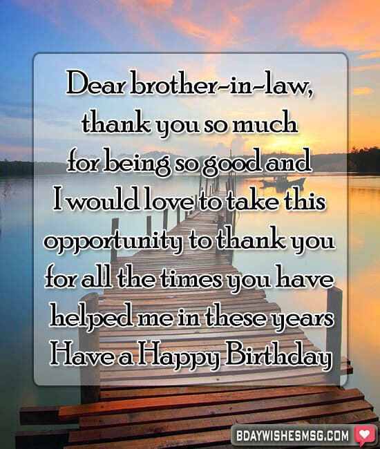 Dear brother-in-law, thank you so much for being so good and I would love to take this opportunity to thank you for all the times you have helped me in these years. Happy Birthday.