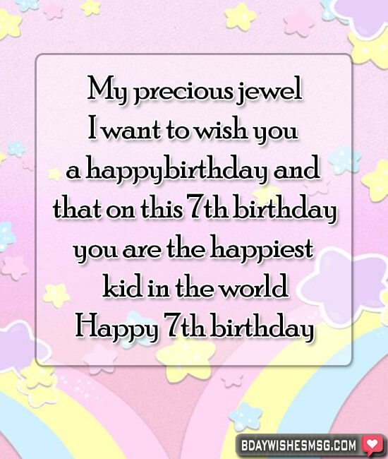 My precious jewel. Today, I want to wish you a happy birthday and that on this 7th birthday.