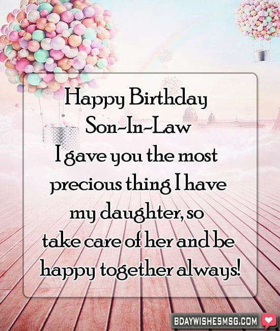 Happy Birthday son-in-law. I gave you the most precious thing I have, my daughter, so take care of her and be happy together always!
