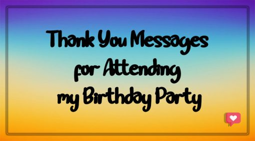 Thank You messages for Attending my Birthday Party
