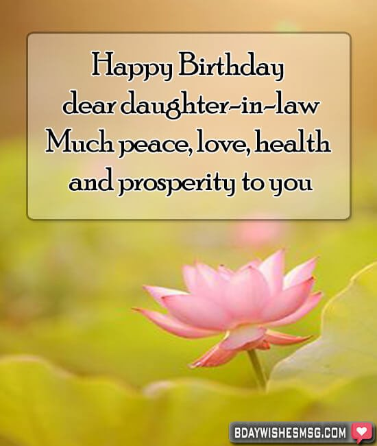 Happy Birthday dear daughter-in-law! Much peace, love, health and prosperity to you.