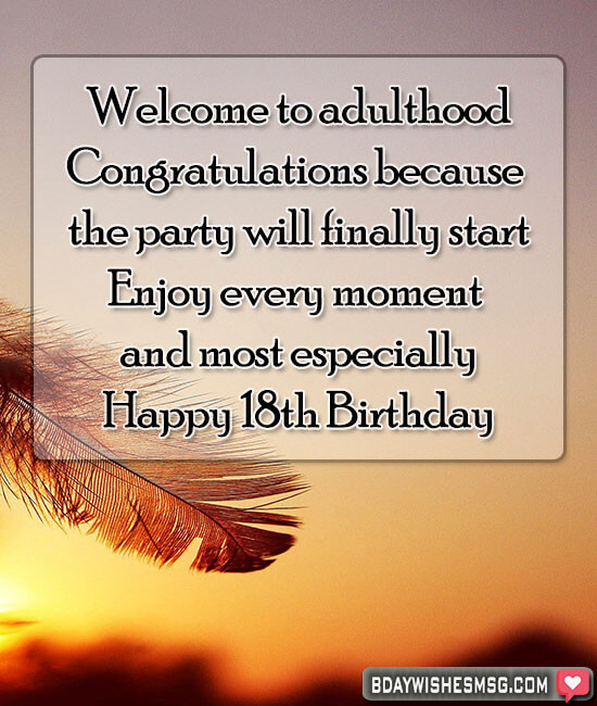 Welcome to adulthood! Congratulations because the party will finally start! Enjoy every moment and most especially, happy 18th birthday.