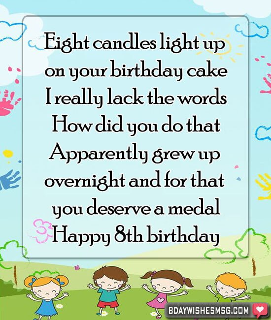 Eight candles light up on your birthday cake, I really lack the words! How did you do that? Apparently grew up overnight and for that you deserve a medal! Happy 8th birthday.