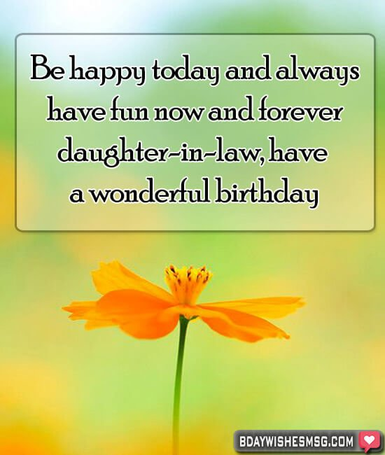 Be happy today and always, have fun now and forever, daughter-in-law, have a wonderful birthday!