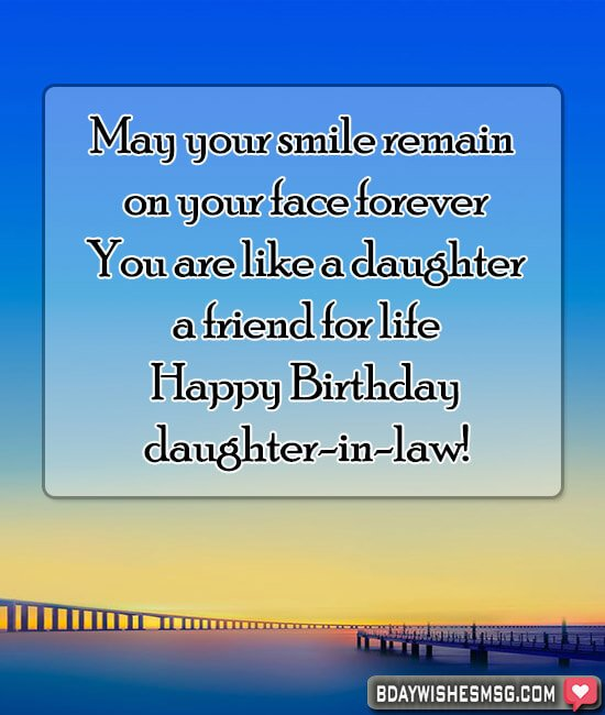 Hi! May your smile remain on your face forever. You are like a daughter, a friend for life. Happy Birthday, daughter-in-law!