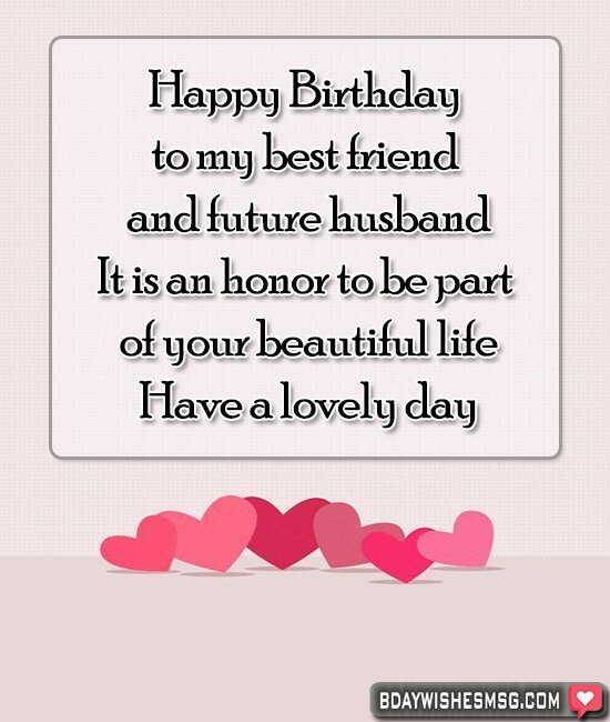 Happy Birthday to my best friend and future husband. It is an honor to be part of your beautiful life; have a lovely day.