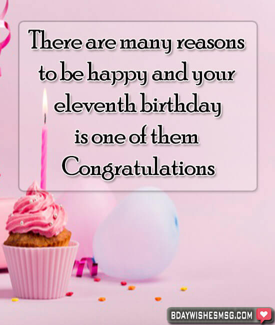 There are many reasons to be happy and your eleventh birthday is one of them Congratulations