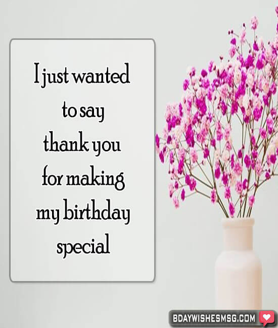 I just wanted to say thank you for making my birthday special